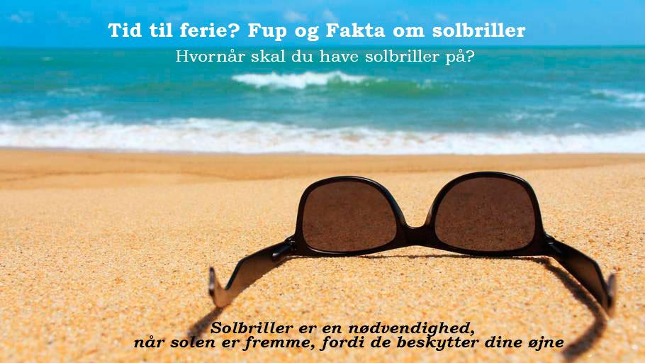 Fup og Fakta om solbriller!